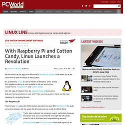 With Raspberry Pi and Cotton Candy, Linux Launches a Revolution