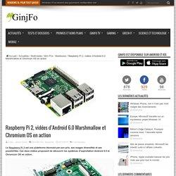 Raspberry Pi 2, vidéos d'Android 6.0 Marshmallow et Chromium OS en action