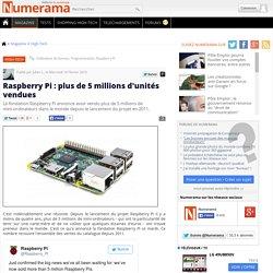 Raspberry Pi : plus de 5 millions d'unités vendues // 18 fevrier 2015