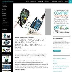 » Tutorial para conectar un Arduino con Raspberry PI por puerto serie.