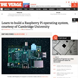 Learn to build a Raspberry Pi operating system, courtesy of Cambridge University