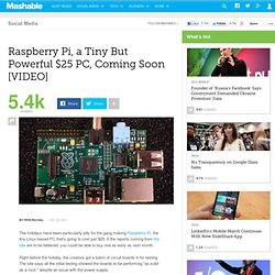 Raspberry Pi, a Tiny But Powerful $25 PC, Coming Soon