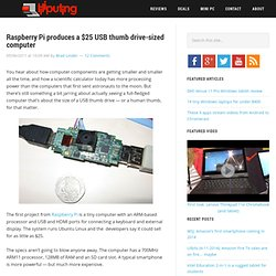 Raspberry Pi produces a $25 USB thumb drive-sized computer