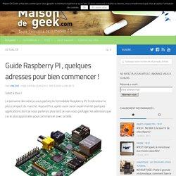 Guide Raspberry PI , quelques adresses pour bien commencer !