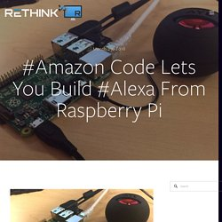 #Amazon Code Lets You Build #Alexa From Raspberry Pi — RETHINK ASSOCIATES