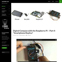 "Digital Compass with the Raspberry Pi - Part 4- ""Smartphone Replica"" - ozzmaker.com"