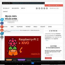 Xivo et Raspberry PI 2 : l'IPBX idéal pour les petites sociétés ? - Blog des télécoms