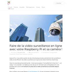 Utiliser la Raspberry Pi pour de la vidéo-surveillance en ligne !