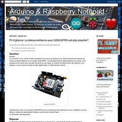 Arduino & Raspberry Notepad: Pi-Vigilance: La télésurveilllance avec GSM/GPRS est elle possible?