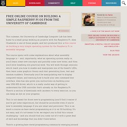 Free online course on building a simple Raspberry Pi OS from the University of Cambridge