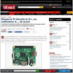 Rasperry Pi dévoile le A+, un ordinateur à... 16 euros
