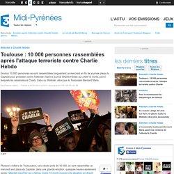 Toulouse : 10 000 personnes rassemblées après l'attaque terroriste contre Charlie Hebdo