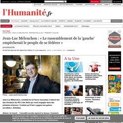 Jean-Luc Mélenchon : « Le rassemblement de la 'gauche' empêcherait le peuple de se fédérer