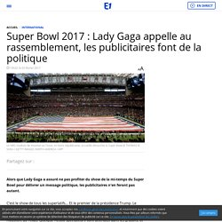 Super Bowl 2017 : Lady Gaga appelle au rassemblement, les publicitaires font de la politique