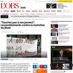 """""""Touchez pas à nos jeunes!"""": rassemblements contre la tentation du jihad- 11 février 2014"""