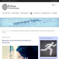 Comment faire pour... rassurer une personne stressée et anxieuse - Echos Communication