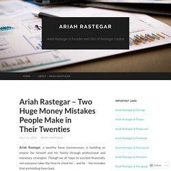 Ariah Rastegar – Two Huge Money Mistakes People Make in Their Twenties