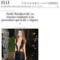 Emily Ratajkowski : sa réponse cinglante à un journaliste qui la dit « vulgaire »