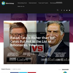 Ratan Tata is Richer than Bill Gates But not in the List of Billionaires. Why?