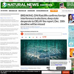 BREAKING: DNI Ratcliffe confirms foreign interference in elections; deep state desperate to DELAY the report, Dec. 18th deadline will be missed