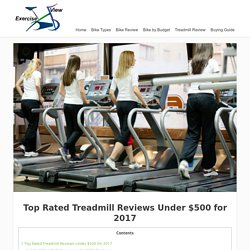 Top Rated Treadmill Reviews Under $500, Treadmill Reviews 2017