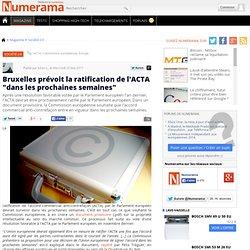 """Bruxelles prévoit la ratification de l'ACTA """"dans les prochaines semaines"""""""