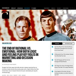 The End Of Rational Vs. Emotional: How Both Logic And Feeling Play Key Roles In Marketing And Decision Making