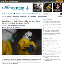 Don't Worry, Be Rational: Why Extreme Fear Of Ebola Is Bad For Your Health