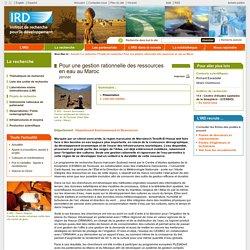 Pour une gestion rationnelle des ressources en eau au Maroc - Institut de recherche pour le développement (IRD)
