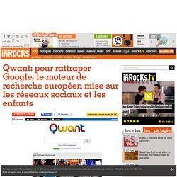 Qwant: pour rattraper Google, le moteur de recherche européen mise sur les réseaux sociaux et les enfants
