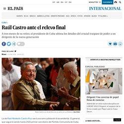 Raúl Castro ante el relevo final