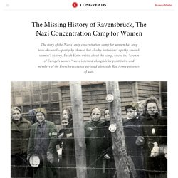 The Missing History of Ravensbrück, The Nazi Concentration Camp for Women