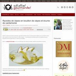 Ravioles de cèpes en bouillon de cèpes et écume de cardamome