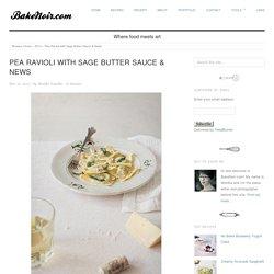 Pea Ravioli with Sage Butter Sauce & News - BakeNoir.com
