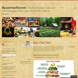 Raw Food Diet « ByzantineFlowers