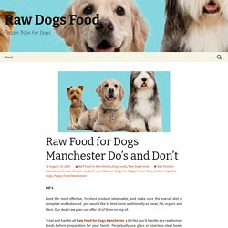 Raw Food for Dogs Manchester Do's and Don't