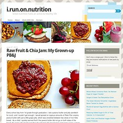 Raw Fruit & Chia Jam: My Grown-up PB&J