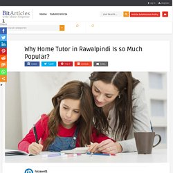 Why Home Tutor in Rawalpindi Is so Much Popular? – Free Guest Posting