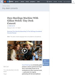 Dave Rawlings Machine With Gillian Welch: Tiny Desk Concert
