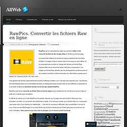 RawPics. Comment convertir les fichiers Raw en Jpeg