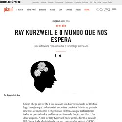 Ray Kurzweil e o mundo que nos espera