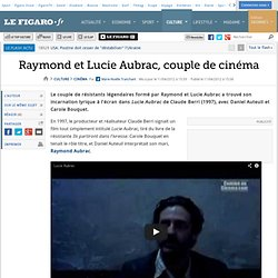 Cinéma : Raymond et Lucie Aubrac, couple de cinéma