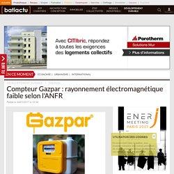 Compteur Gazpar: rayonnement électromagnétique faible selon l'ANFR - 04/01/17