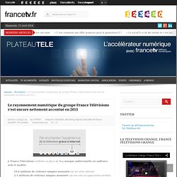 Le rayonnement numérique du groupe France Télévisions s'est encore nettement accentué en 2013