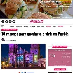 10 Razones para quedarse a vivir y disfrutar en Puebla