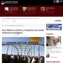 Usa. Obama a Selma, il razzismo una triste realtà da sconfiggere