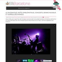 Le Razzmatazz, boîte emblématique, concerts, bonne musique et soirées déchaînées - Les Bons Plans de Barcelone