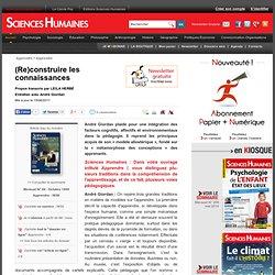 (Re)construire les connaissances - Propos transcris par LEILA HERBÉ, article Éducation
