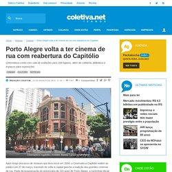 Porto Alegre volta a ter cinema de rua com reabertura do Capitólio