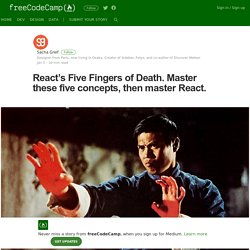 React's Five Fingers of Death. Master these five concepts, then master React.